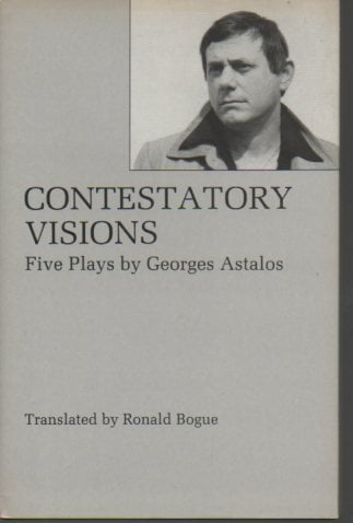 Contestatory Visions: Five Plays by Georges Astalos book written by Ronald Bogue