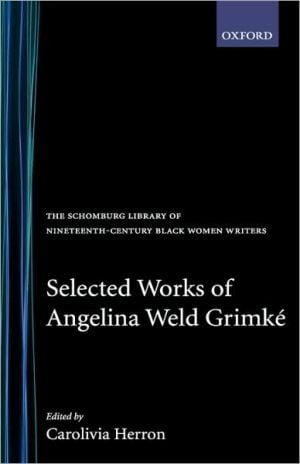 Selected Works of Angelina Weld Grimké book written by Angelina Weld Grimke
