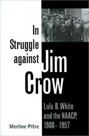 In Struggle against Jim Crow: Lulu B. White and the NAACP, 1900-1957 book written by Merline Pitre