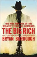 The Big Rich: The Rise and Fall of the Greatest Texas Oil Fortunes book written by Bryan Burrough
