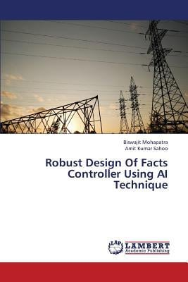 Robust Design of Facts Controller Using AI Technique written by Mohapatra Biswajit