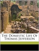 The Domestic Life Of Thomas Jefferson book written by Sarah N. Randolph