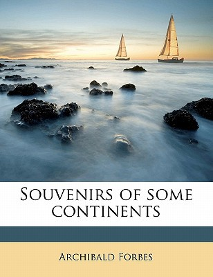 Souvenirs of Some Continents book written by Forbes, Archibald