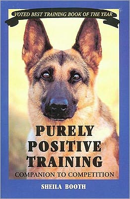 Purely Positive Training: Companion to Competition book written by Sheila Booth