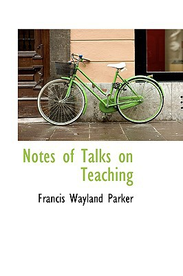 Notes of Talks on Teaching written by Parker, Francis Wayland