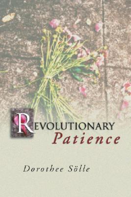 Revolutionary Patience written by Soelle, Dorothee , Kimber, Rita , Kimber, Robert