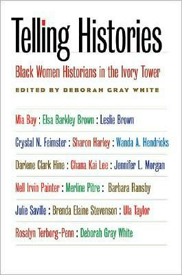 Telling Histories: Black Women Historians in the Ivory Tower book written by Deborah Gray White