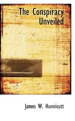 The Conspiracy Unveiled book written by Hunnicutt, James W.