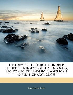 History of the Three Hundred Fiftieth Regiment of U. S. Infantry, Eighty-Eighth Division, Am... book written by Proctor M. Fiske