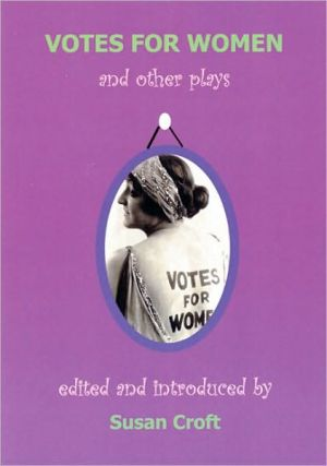 Votes For Women and Other Plays book written by Susan Croft