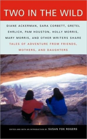 Two in the Wild; Tales of Adventures from Friends, Mothers, and Daughters written by Susan Fox Rogers