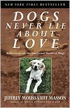 Dogs Never Lie about Love: Reflections on the Emotional World of Dogs book written by Jeffrey Moussaieff Masson