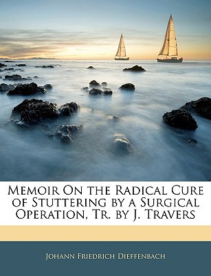 Memoir on the Radical Cure of Stuttering by a Surgical Operation, Tr. by J. Travers book written by Dieffenbach, Johann Friedrich