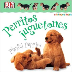 Perritos juguetones/Playful Puppies book written by Anne Millard