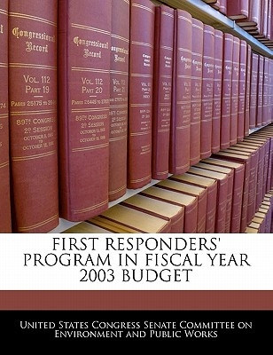 First Responders' Program in Fiscal Year 2003 Budget written by United States Congress Senate Committee