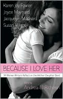 Because I Love Her: 34 Women Writers Reflect on the Mother-Daughter Bond book written by Andrea N. Richesin