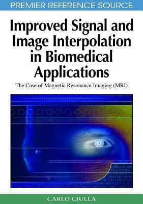 Improved Signal and Image Interpolation in Biomedical Applications: The Case of Magnetic Resonance Imaging (MRI) written by Ciulla, Carlo