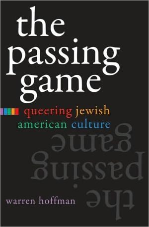The Passing Game: Queering Jewish American Culture book written by Warren Hoffman