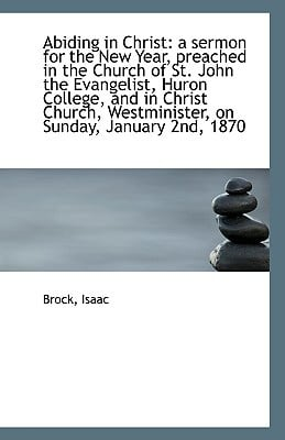 Abiding in Christ: A Sermon for the New Year, Preached in the Church of St. John the Evangelist, Hur book written by Isaac, Brock