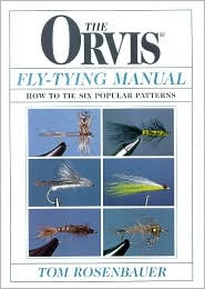 The Orvis Fly-Tying Manual : How to Tie Six Popular Patterns book written by Tom Rosenbauer