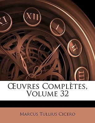 Uvres Compltes, Volume 32 book written by Cicero, Marcus Tullius