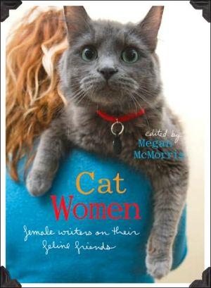 Cat Women: Female Writers on Their Feline Friends book written by Megan McMorris