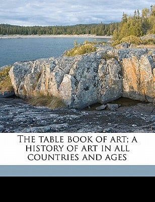 The Table Book of Art; A History of Art in All Countries and Ages book written by Sandhurst, Phillip T.