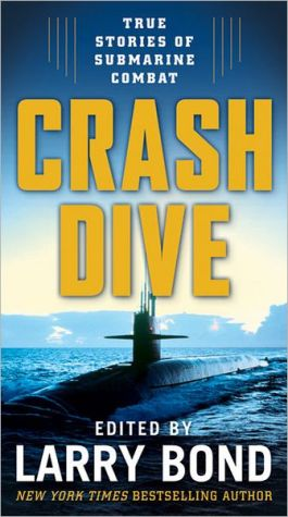 Crash Dive: True Stories of Submarine Combat book written by Larry Bond