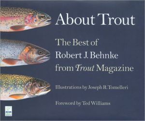 About Trout: The Best of Robert J. Behnke from Trout Magazine book written by Robert J. Behnke