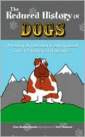 Reduced History of Dogs: The Story of Man's Best Friend in 101 Barking-Mad Episodes book written by Chas Newkey-Burden