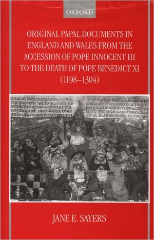 Original Papal Documents in England and Wales from the Accession of Pope Innocent III to the Death of Pope Benedict XI (1198-1304) book written by Jane E. Sayers