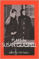 Plays by Susan Glaspell book written by Susan Glaspell