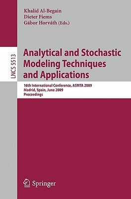 Analytical and Stochastic Modeling Techniques and Applications: 16th International Conference, Asmta 2009, Madrid, Spain, June 9-12, 2009, Proceedings written by Al-Begain, Khalid