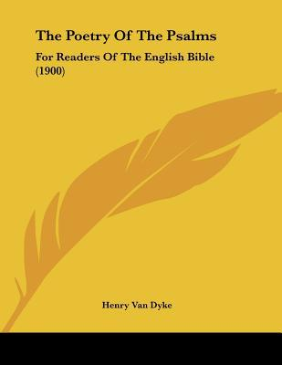 The Poetry of the Psalms: For Readers of the English Bible (1900) written by Van Dyke, Henry