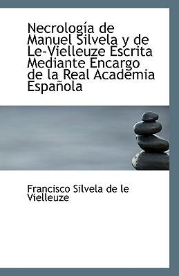 Necrolog a de Manuel Silvela y de Le-Vielleuze Escrita Mediante Encargo de La Real Academia Espa Ola book written by Silvela De Le Vielleuze, Francisco
