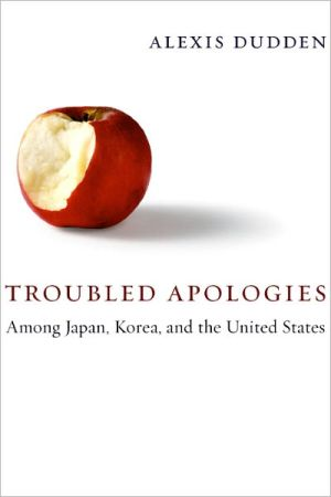 Troubled apologies among Japan, Korea, and the United States book written by Alexis Dudden