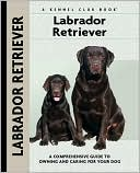 Labrador Retriever (Kennel Club Dog Breed Series) book written by Margaret A. Gilbert