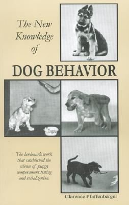 The New Knowledge of Dog Behavior book written by Clarence Pfaffenberger