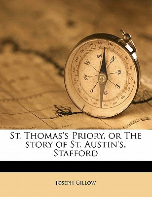 St. Thomas's Priory, or the Story of St. Austin's, Stafford book written by Gillow, Joseph