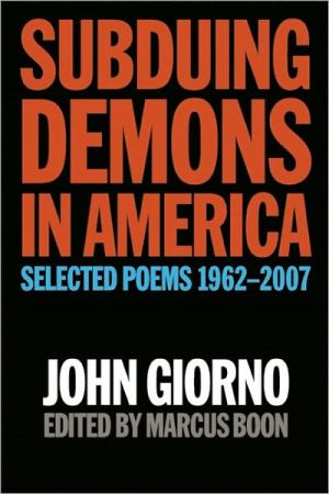 Subduing Demons in America: Selected Poems 1962-2007 book written by John Giorno