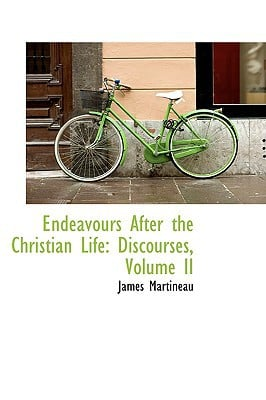 Endeavours After the Christian Life: Discourses, Volume II book written by Martineau, James