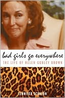 Bad Girls Go Everywhere: The Life of Helen Gurley Brown book written by Jennifer Scanlon