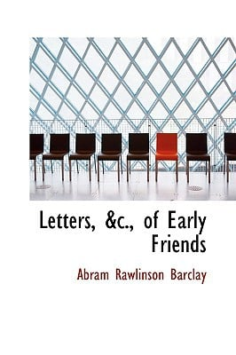 Letters, &C., of Early Friends book written by Barclay, Abram Rawlinson