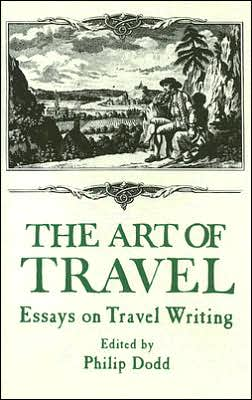The Art of Travel: Essays on Travel Writing book written by Philip Dodds
