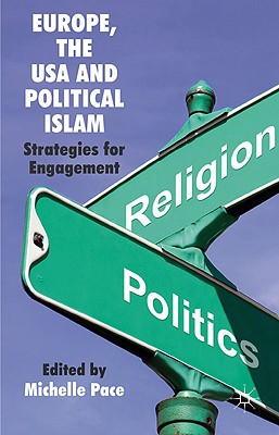 Europe, the USA and Political Islam: Strategies for Engagement written by Pace, Michelle