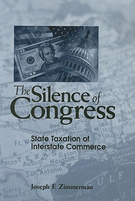 The Silence of Congress: State Taxation of Interstate Commerce written by Zimmerman, Joseph F.