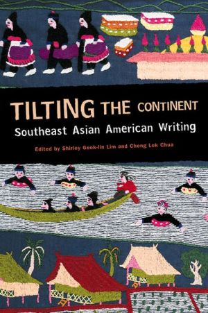 Tilting the Continent: Southeast Asian American Writing written by Shirley Geok-lin Lim