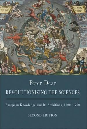 Revolutionizing the Sciences: European Knowledge and Its Ambitions, 1500-1700 (Second Edition) - 2nd Edition book written by Dear, Peter