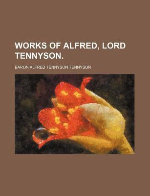 Works of Alfred, Lord Tennyson. (Volume 7) written by Tennyson, Baron Alfred Tennyson