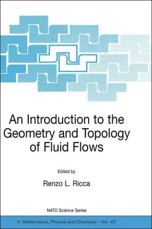 An Introduction to the Geometry and Topology of Fluid Flows book written by Renzo L. Ricca